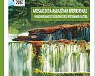 Mosaico da Amazônia Meridional: Vencendo limites geográficos e integrando gestão