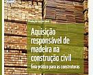 Produção sustentável - Aquisição responsável de madeira na construção civil
